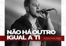 Letra e música: ouça 'Não Há Outro Igual a Ti', da ADAI Music