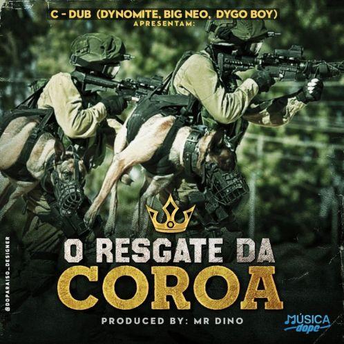 C-Dub (Dynomite, Big Neo, Dygo Boy) - O Resgate da Coroa