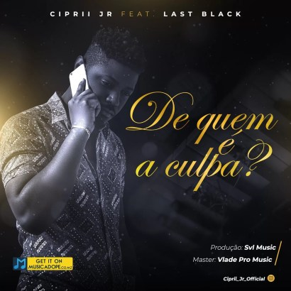 ciprii-jr-de-quem-e-a-culpa-feat-last-black