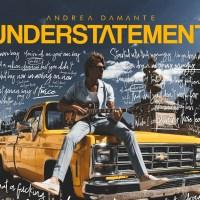 ANDREA DAMANTE - da oggi su spotify, nei digital store in radio il nuovo brano UNDERSTATEMENT pt.1