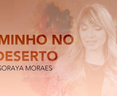 Caminho no Deserto – Soraya Moraes