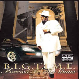 B.I.G.T.I.M.E - Married To The Game