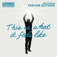 This Is What It Feels Like - Armin Van Buuren ft Trevor Guthrie