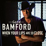Gord Bamford - When Your Lips Are So Close