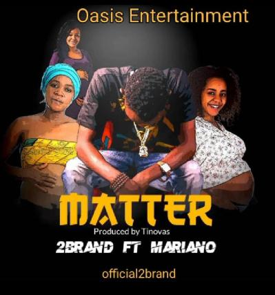 Music : 2brand Ft. Mariano – Matter