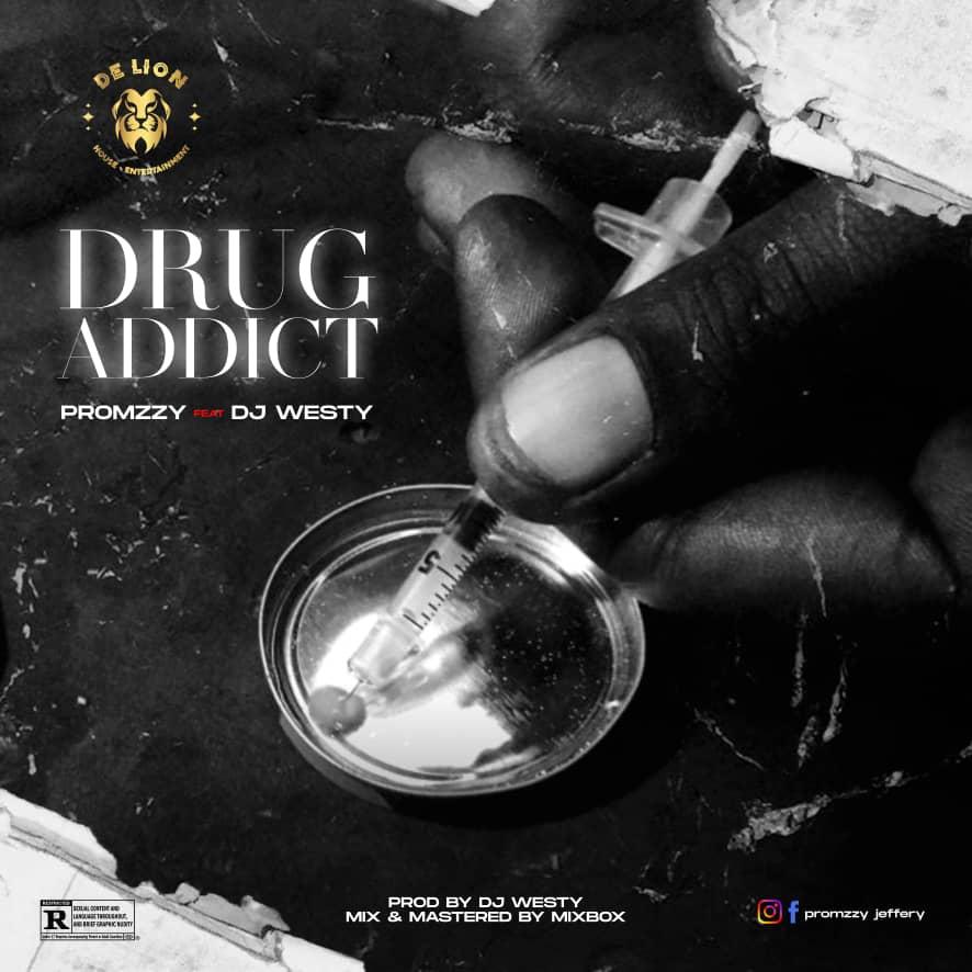 Music : Promzzy Drug Addict ft Dj Westy