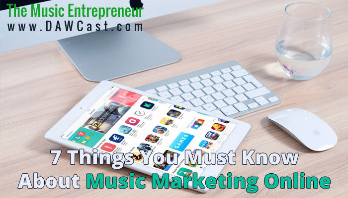 7 Things You Must Know About Music Marketing Online