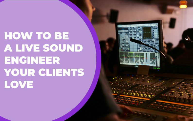 How to be a Live Sound Engineer Your Clients Love