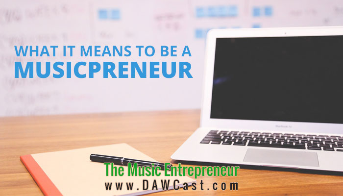What It Means To Be A Musicpreneur
