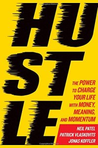 Hustle: The Power to Change Your Life with Money, Meaning, and Momentum by Neil Patel, Patrick Vlaskovits, and Jonas Koffler