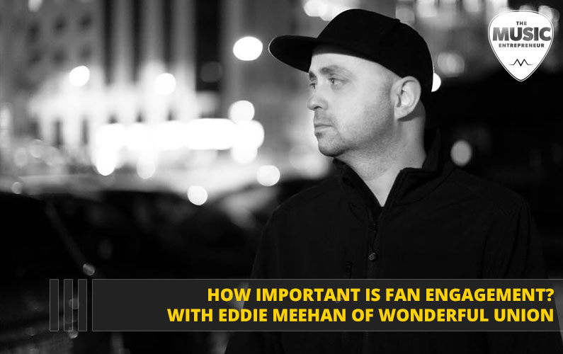 061 – How Important is Fan Engagement? with Eddie Meehan of Wonderful Union