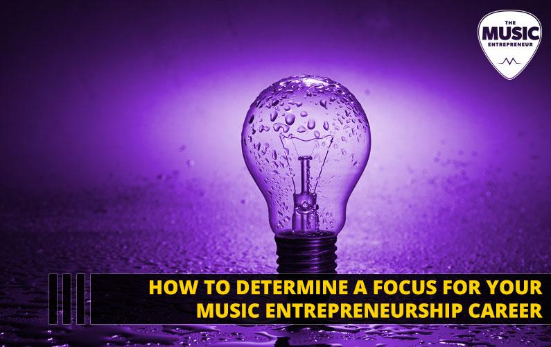 090 – How to Determine a Focus for Your Music Entrepreneurship Career