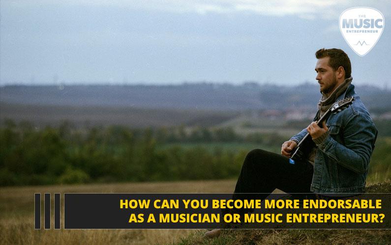 How Can You Become More Endorsable as a Musician or Music Entrepreneur?