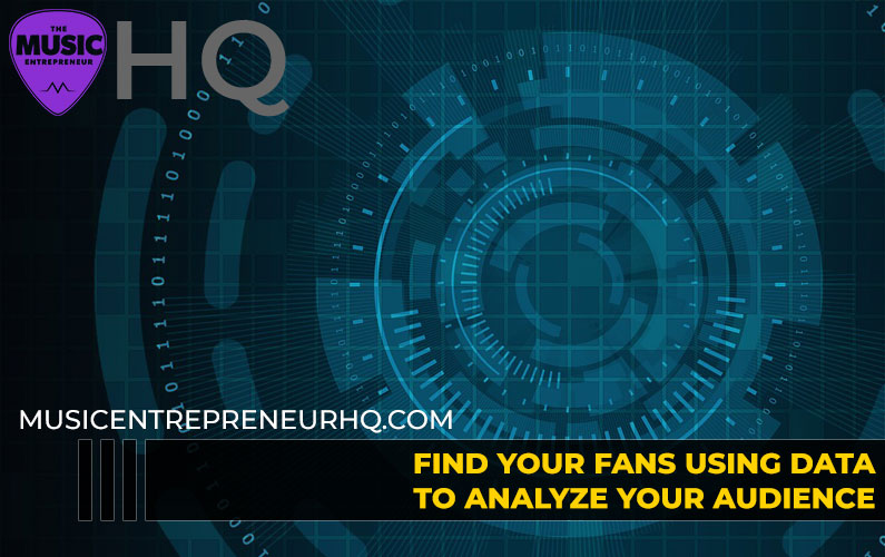 Find Your Fans: Using Data to Analyze Your Audience