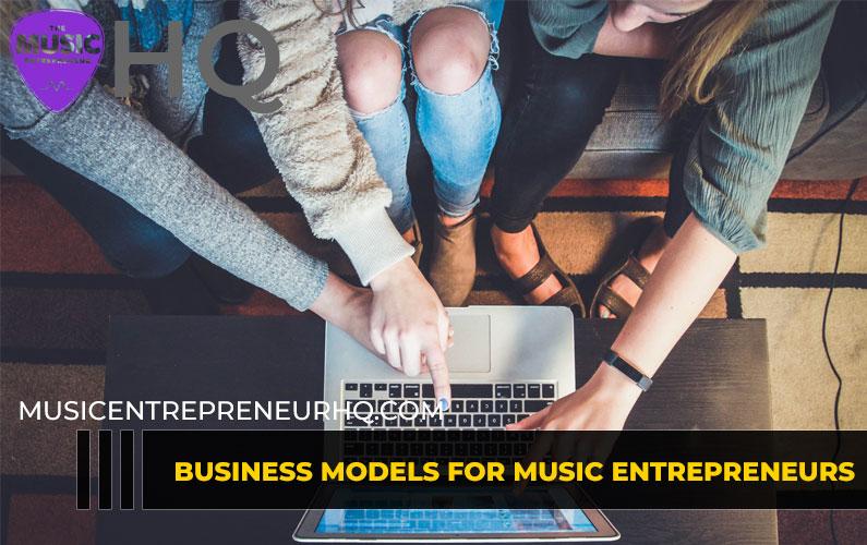 Business Models for Music Entrepreneurs