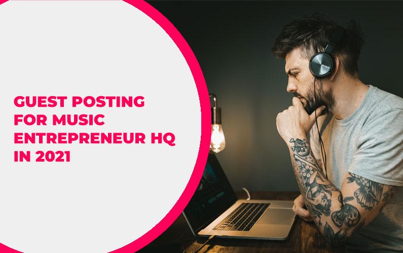 Guest Posting for Music Entrepreneur HQ in 2021
