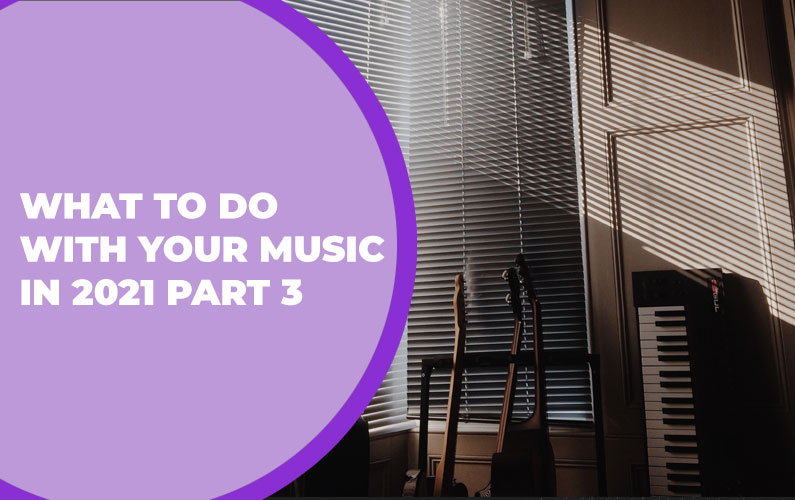 225 – What to do with Your Music in 2021 Part 3
