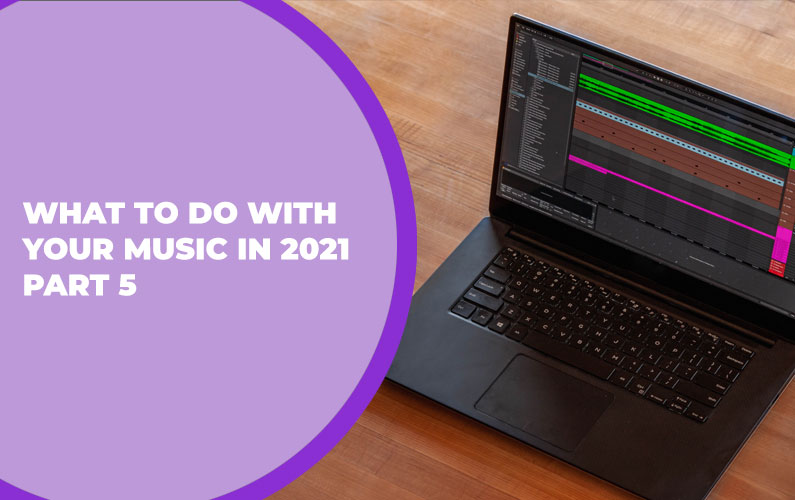 229 – What to do with Your Music in 2021 Part 5