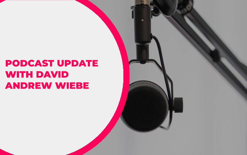 239 – Podcast Update with David Andrew Wiebe