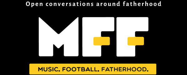 Music Football Fatherhood | For dads who want more open conversations around fatherhood