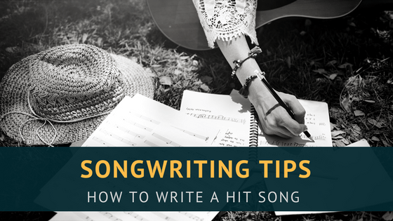 Songwriting Tips: How To Write A Hit Song - Musicgoat.com