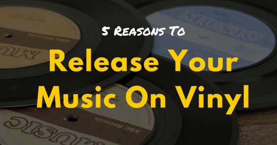 5 Reasons You Should Release Music On Vinyl Records