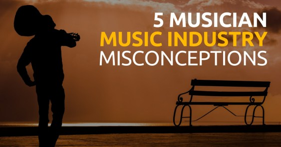 5 Common Misconceptions Musicians Have About the Music Industry
