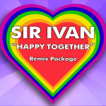 MHBOX UPLIFTING POP DANCE GEMS: The extraordinary 'Sir Ivan' takes over the Remix world again with 'Happy Together' the Remix package