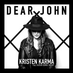 After supporting and playing at Lady Ga Ga's' after parties, the wonderful 'Kristen Karma' carries on building global success with her proud, bold and beautiful single 'Dear John'