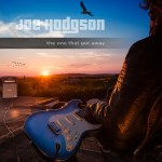 MHBOX NEW ROCK: 'Joe Hodgson' takes fans on an emotional rollercoaster with a majestic meandering rock guitar salute to a new era on the rocking 'The One that Got Away'