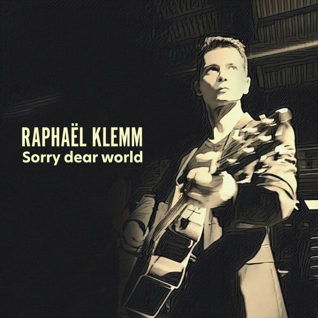 French and English speaking songwriter 'Raphaël Klemm' releases the powerful and catchy 'Sorry dear world'