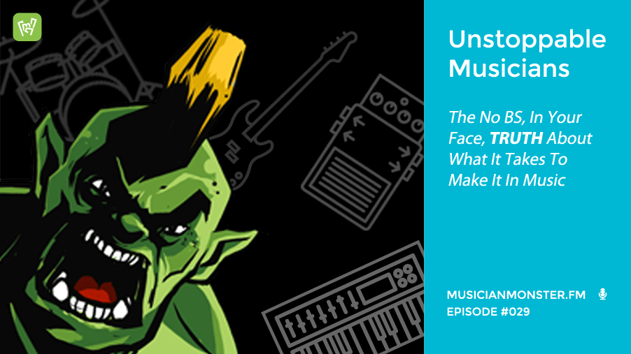 mmp029-unstoppable-musicians-the-no-bs-totally-legit-in-your-face-truth-about-what-it-takes-to-make-it-in-music