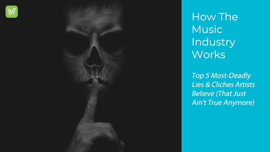 How-The-Music-Industry-Works--The-Top-5-Most-Deadly-Lies-&-Cliches-Artists-Believe-(That-Just-Ain't-True-Anymore)