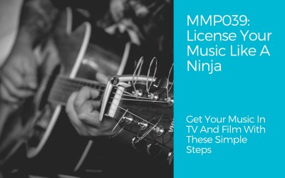 MMP039: How To License Your Music Like A Ninja – Get Your Music In TV And Film With These Simple Steps