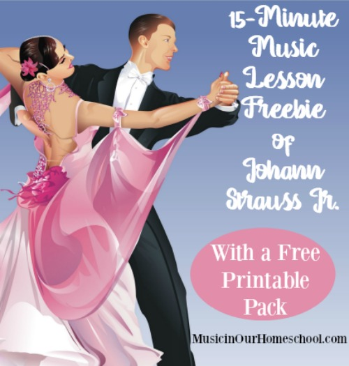 15-Minute Music Lesson Freebie of Johann Strauss Jr., with free 3-page printable pack, from Music in Our Homeschool