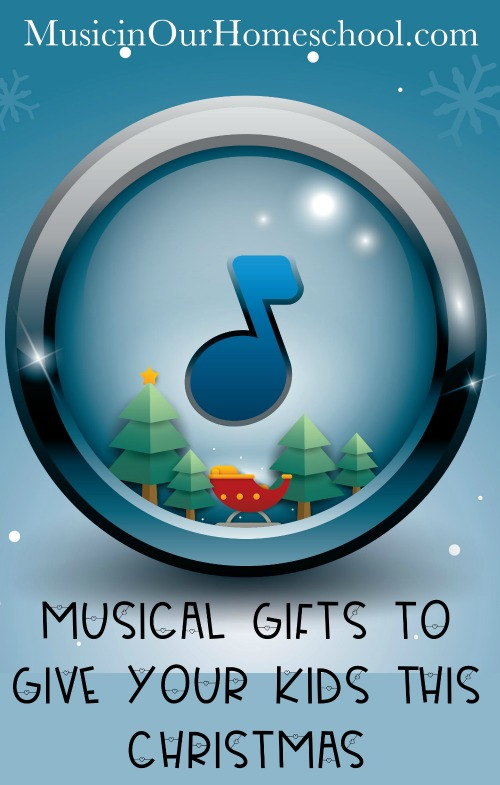Musical Gifts to Give Your Kids this Christmas #christmasgiftideas #musicalgifts #christmasgifts #musicinourhomeschool