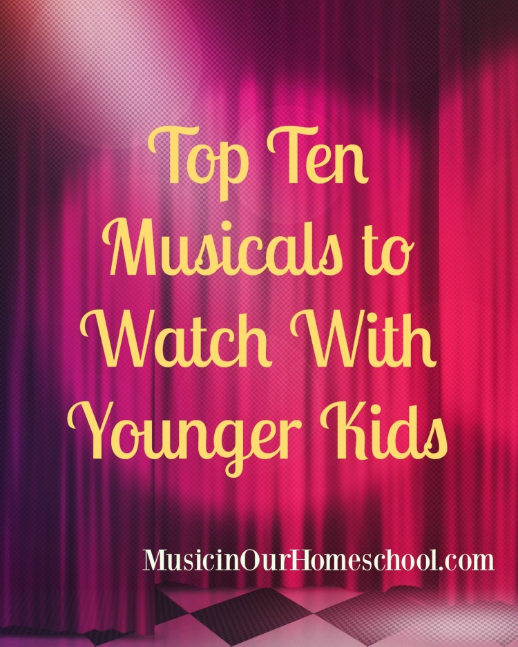 Top Ten Musicals to Watch With Younger Kids #musicals #musicaltheater #musicaltheatre #musicaltheaterforkids #musicinourhomeschool
