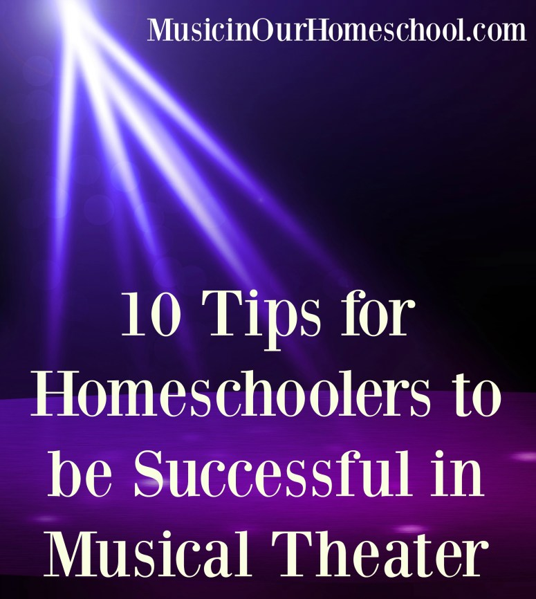 10 Tips for Homeschoolers to be Successful in Musical Theater