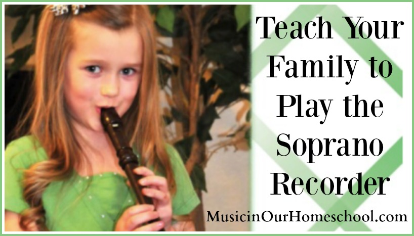 Teach Your Family to Play the Soprano Recorder