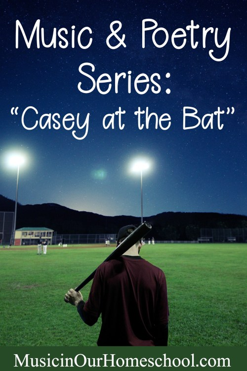 Music and Poetry Series with poem Casey at the Bat. #music #poetry #musicinourhomeschool #homeschoolmusic
