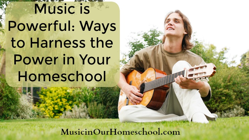 Music is Powerful Ways to Harness the Power in Your Homeschool