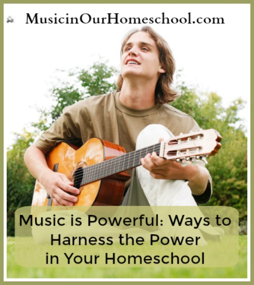 Music is Powerful- Ways to Harness the Power in Your Homeschool