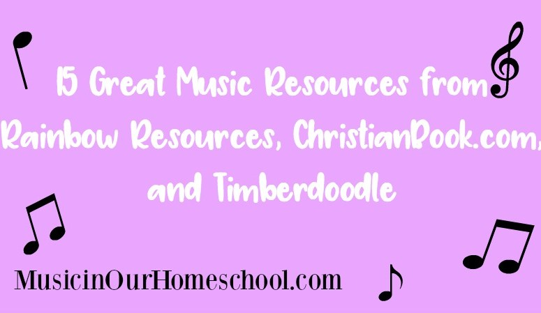 15 Great Music Resources from Rainbow Resources, ChristianBook.com, and Timberdoodle