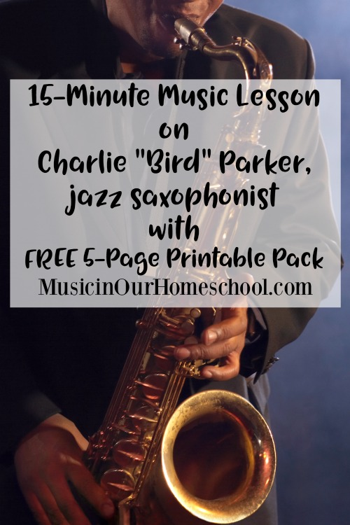 "15-Minute Music Lesson on Charlie ""Bird"" Parker, jazz saxophonist with free 5-page printable pack. For elementary students. From MusicinOurHomeschool.com #jazzmusiclesson #jazzforkids #musiclessonsforkids #elementarymusic #homeschoolmusic #musicinourhomeschool"