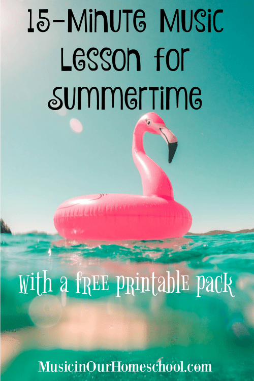 15-Minute Music Lesson for Summertime with a free 3-page printable pack! #musicinourhomeschool #musiclessonsforkids #musiced #homeschoolmusic