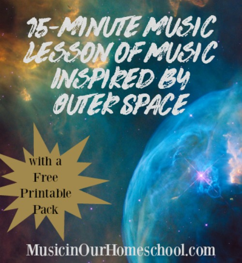 15-Minute Music Lesson of Music Inspired by Outer Space, with free printable pack, Music in Our Homeschool
