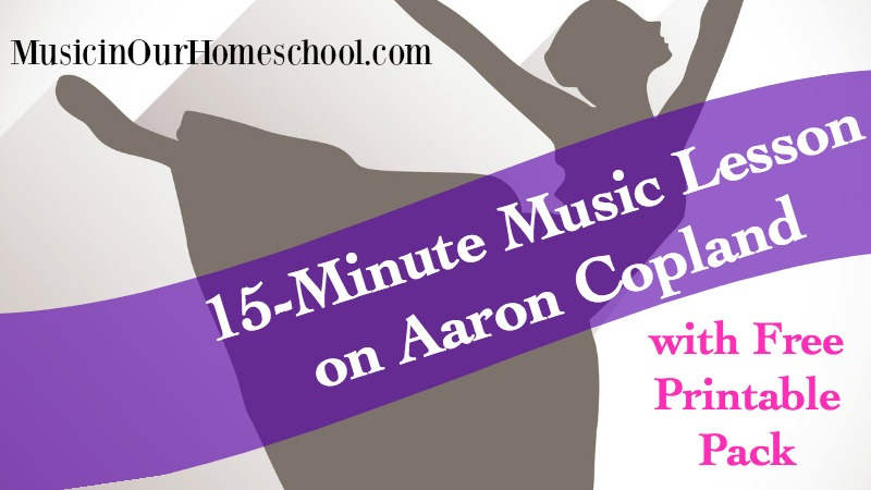 15-Minute Music Lesson on Aaron Copland with Free Printable Pack
