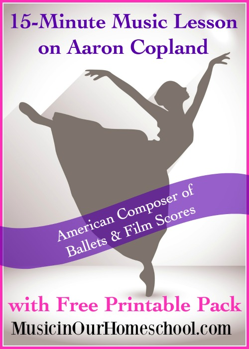 15-Minute Music Lesson on Aaron Copland with Free Printable Pack, 20th Century American composer of ballets and film scores, from Music in Our Homeschool