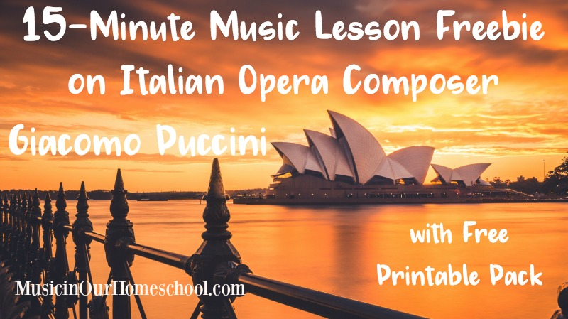 15-Minute Music Lesson Freebie on Giacomo Puccini, Italian Opera Composer with free printable pack from Music in Our Homeschool