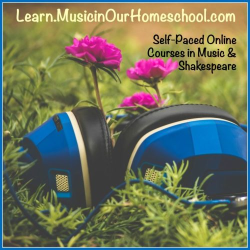 Learn.MusicinOurHomeschool.com online courses for music and Shakespeare